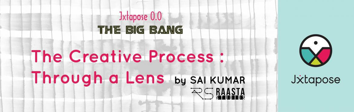 Jxtapose 0.0 : The Big Bang :: The Creative Process : Through a Lens by Raasta Studios