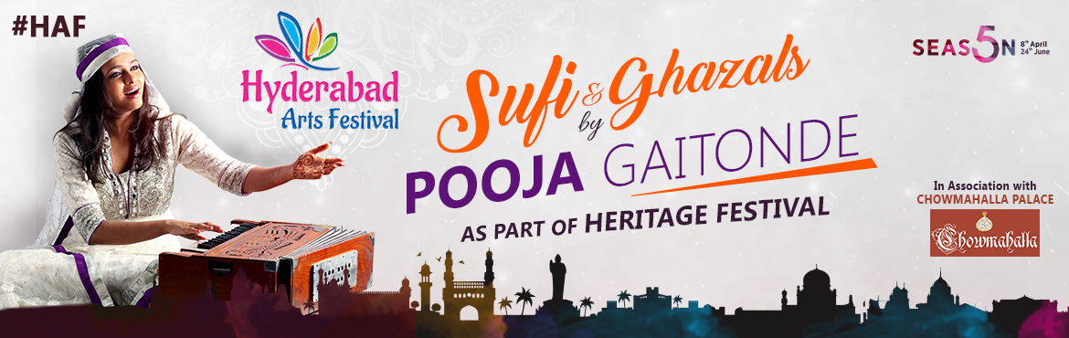 Book Online Tickets for HAF - Sufi and Ghazal renditions by Pooj, Hyderabad. Sufi and Ghazal renditions by Pooja Gaitonde - 15th April 2017 Witness breathtaking sufi renditions and soul stirring ghazals Venue: Chowmahalla Palace, 7PM Music has the power to touch souls and among the various forms of music, Sufi music