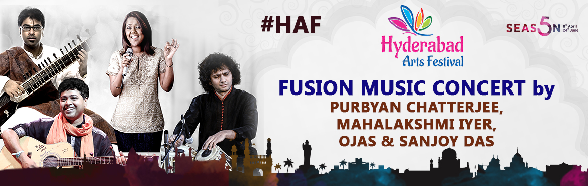 Book Online Tickets for HAF - Fusion Music Concert, Hyderabad. Fusion Music Concert - 27th May 2017 Fusion Music by Purbayan Chatterjee, Mahalakshmi Iyer, Ojas Adhiya & Sanjoy Das Venue: The Botanika, 7PM Experience magic when master musicians join together. A beautiful blend of Instrumental and Vocal. Purba