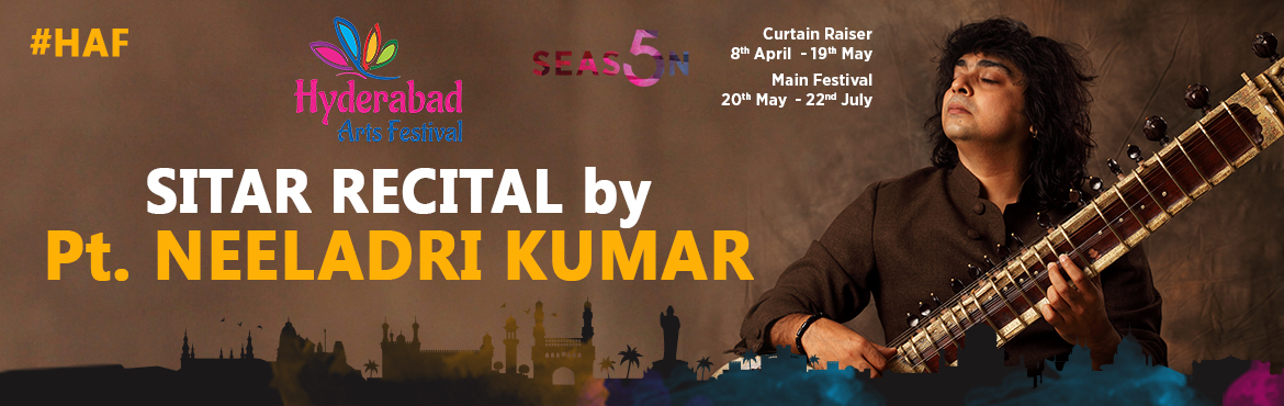 Book Online Tickets for HAF - Sitar Recital by Pandit Neeladri K, Hyderabad. Sitar Recital by Pt. Neeladri Kumar - 24th June 2017 Breathtaking performance by the Sitar Maestro Venue: Shilpakalaevdika, 7PM Niladri Kumar is a global icon and is the 5th generation Sitar Player. From melodies to foot tapping tunes, he is an uncon
