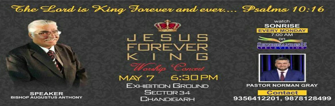 Book Online Tickets for Jesus Forever King, Chandigarh. Assembly of believers Church organising this concert in The City Chandigarh,And We invite you Everyone To Come and Join Worship The King Of Kings Jesus and Rejoice. VENUE:- Sector 34 Exhibition Ground, Chandigarh. TIME:- 6:30pm Sharp. DATE:- 7th