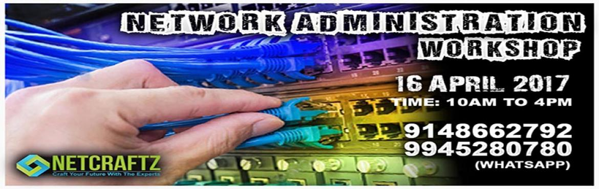 Book Online Tickets for NETWORK ADMINISTRATION WORKSHOP, Bengaluru. Overview of the WorkshopOne day Workshop on Network Administration. The primary aim of the workshop is to introduce you to all concepts of Networking Devises and to keep it very interactive and practical.Company\'s ProfileNETCRATZ is an EC-Council ac