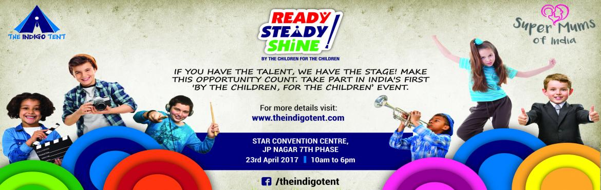 Book Online Tickets for Ready, Steady, Shine., Bengaluru. READY! STEADY! SHINE! - By The Indigo Tent  About The Indigo TentThe Indigo Tent is the brain child of enterprising children aged 8 yrs to 13 yrs. Smaran RK(me), the self appointed CEO, I am the oldest with all of 13 yrs experience spanning my