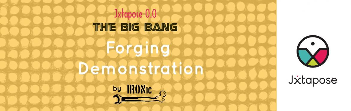 Jxtapose 0.0 : The Big Bang :: Forging Demonstration by IRONic
