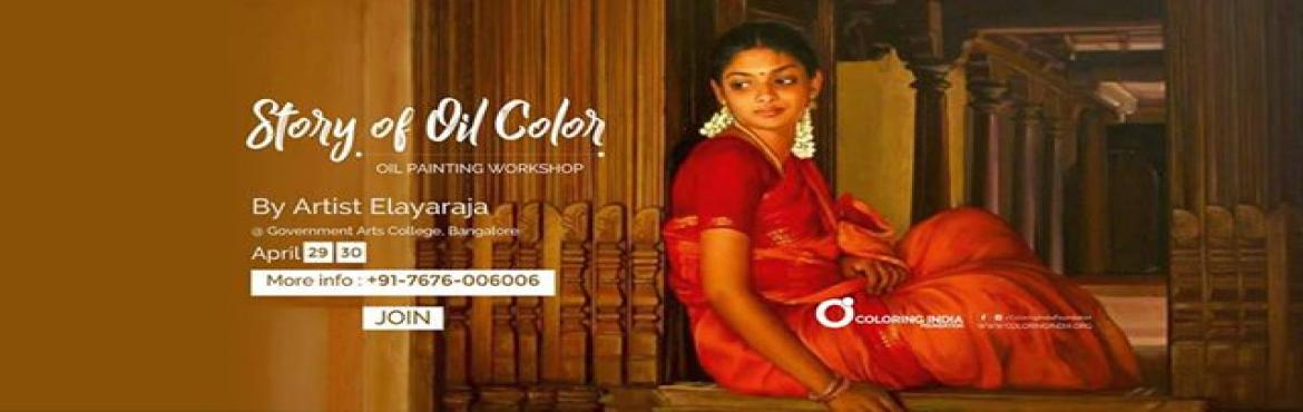 Book Online Tickets for Story of Oil Colors Oil Painting Worksho, Bengaluru. STORY OF OIL COLORS - BY ARTIST ELAYARAJA Story of Oil Colors - The oil painting workshop series Another art gesture from Coloring India Foundation  2day structured oil painting workshop for those who love oil colors.  Date: 29, 30 April