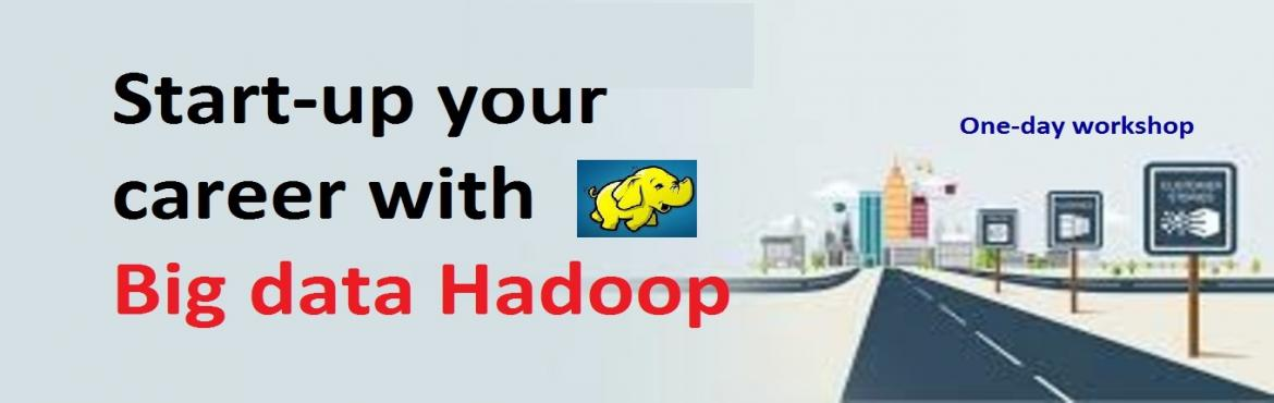 Startup Your Career With Big Data Hadoop (Hands-on day workshop)