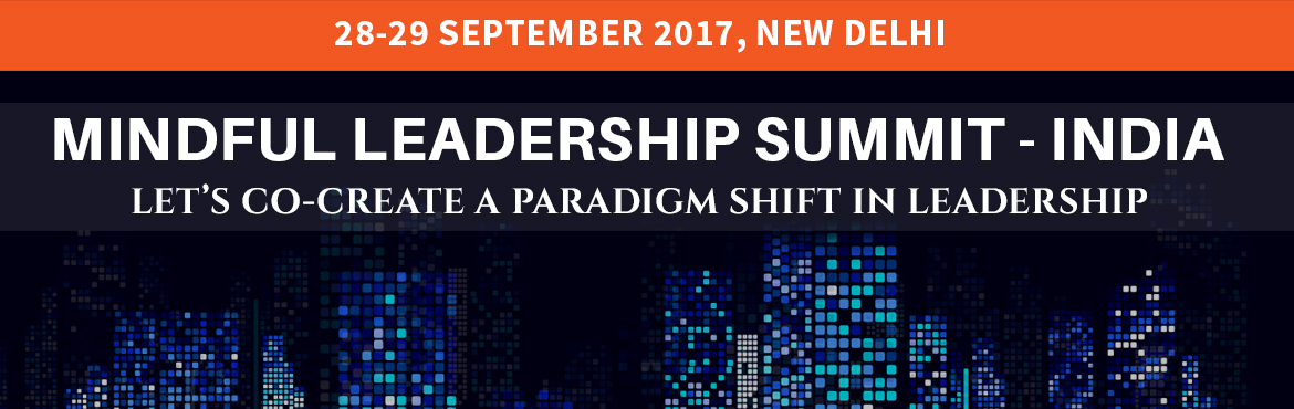 Book Online Tickets for MINDFUL LEADERSHIP SUMMIT INDIA-2017, NewDelhi. This unique groundbreaking conference brings together leaders from all walks of life to explore a new era of leadership to lead with excellence by cultivating the innate qualities of awareness, focus, authenticity and compassion.  The event is