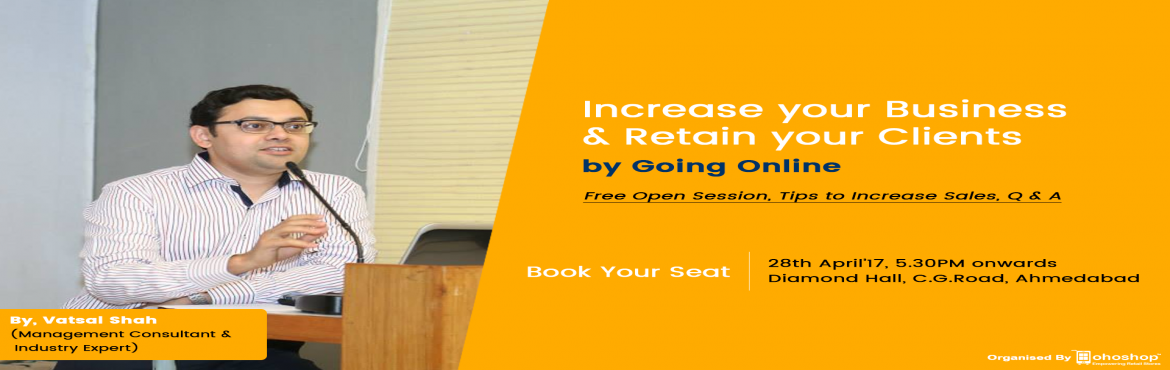 Book Online Tickets for Free Event - Increase your Business and , Ahmedabad. Topics to be Covered: - Current trend of shopping and impact of online marketplaces to traditional business - How to give ease to customers and Increase repeat business for your shop  - How to reduce cost of marketing while increasing sales - Persona