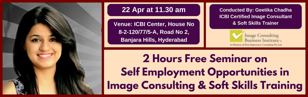 Book Online Tickets for Self Employment Opportunities in Image C, Hyderabad. A must attend ICBI Seminar for those aspiring to be Self Employed as an Image Consultant & Soft Skills Trainer. Who should attend?  Women on sabbatical, looking for self-employment opportunities Housewives, looking for self-employment opportuniti