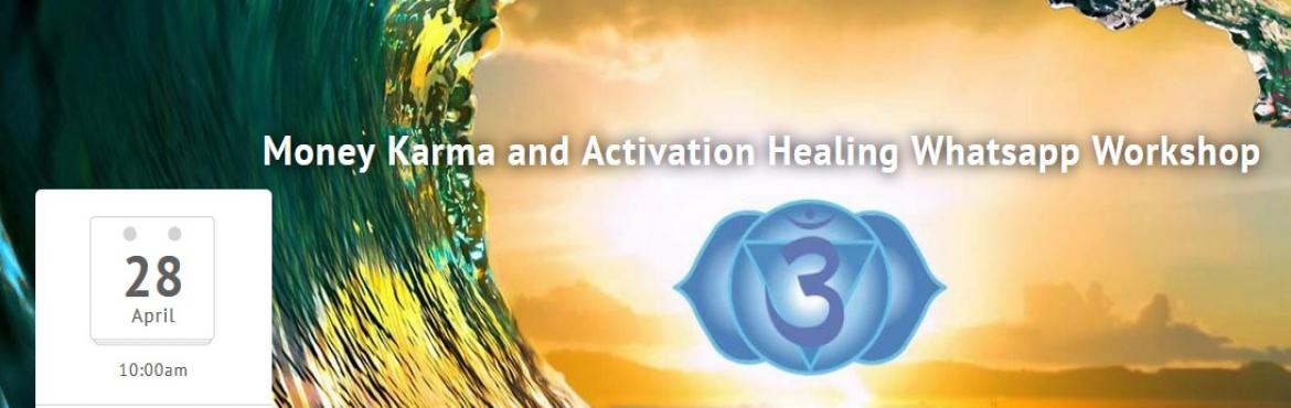 Money Karma and Activation Healing Whatsapp Workshop