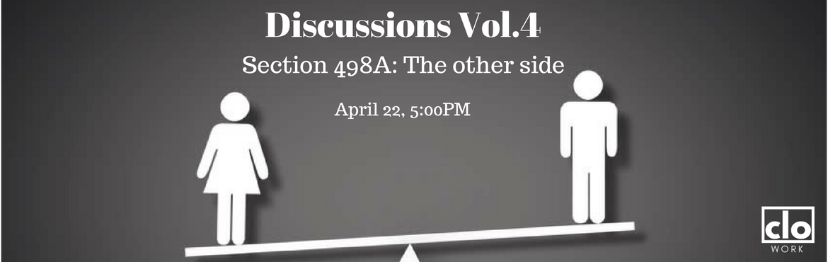 Book Online Tickets for Discussions Volume 4, Hyderabad. The 4th edition of CLOwork Discussions will explore about the other side of Section 498 A. The group shall discuss about how the law is being misused and how men and families are harassed using this draconian law.   What is section 498 A?Passed