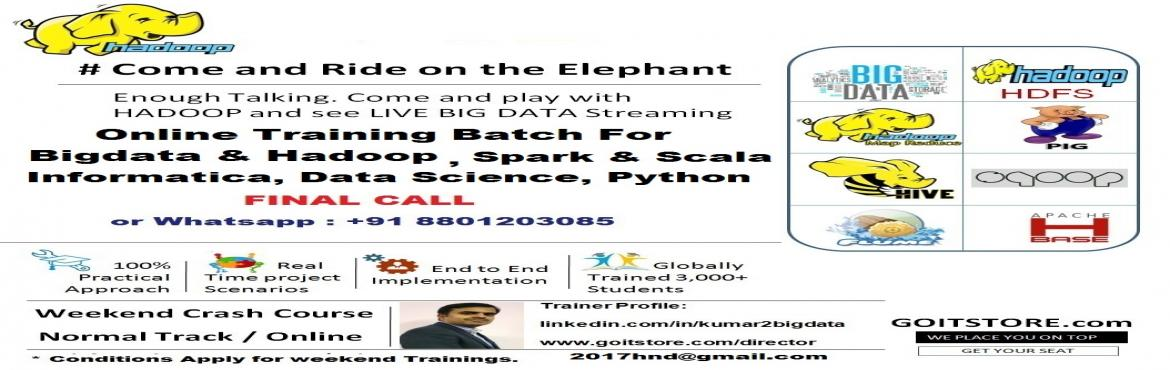 Book Online Tickets for Online Training on Bigdata, Hadoop Devel, Bengaluru. Promises :* We will help all the participants in getting clarifications on any topic of course content mentioned even after this Weekend Sessions. Support period is till 1st July 2017 ( or upto 6 Months extended support from the date of joining), ove
