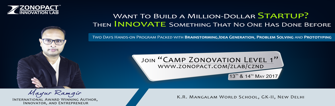 "Book Online Tickets for Camp Zonovation (Level 1) New Delhi, NewDelhi.  Do you dream of starting a Startup? Do you want to build a million dollar business but not sure where to start or how to expand globally? Then join ""Camp Zonovation Level 1"". First time in India in New Delhi. Learn how to take a simple i"