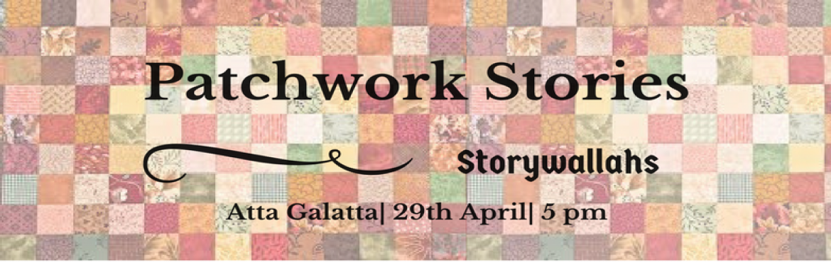 Book Online Tickets for Patchwork Stories by Storywallahs, Bengaluru.  A patchwork is composed of many different elements. These elements together make a whole just like a book made of different stories.Join Storywallahs at Atta Galatta, 29th April, 5 to 6 pm, for an evening of stories from here and there, this an
