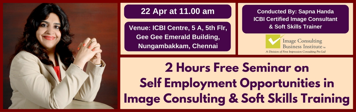 Book Online Tickets for Self Employment Opportunities in Image C, Chennai. A must attend ICBI Seminar for those aspiring to be Self Employed as an Image Consultant & Soft Skills Trainer. Who should attend?  Women on sabbatical, looking for self-employment opportunities Housewives, looking for self-employment opport