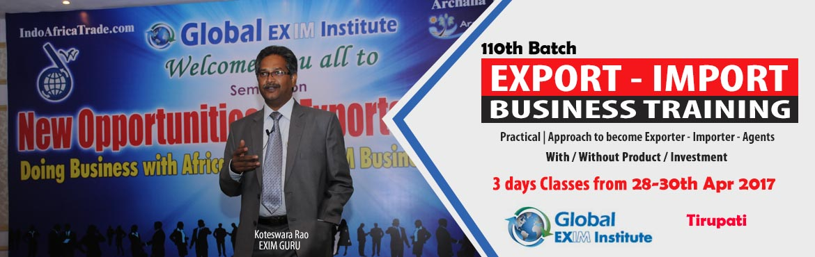 Book Online Tickets for EXPORT-IMPORT Business Training  from 28, Tirupati. This Export Import Business training is aimed at Small and Medium companies who aspire to take their business to International markets. The workshop is conceived to help CEO /owner-managers / Senior executives of Indian companies who wish to develop