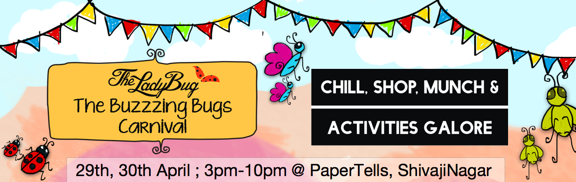 Book Online Tickets for The Buzzing Bugs Carnival for the entire, Pune. Buzzing Bugs Carnival : Shop . Chill . Munch . Activities Galore A breezy summer evening under the trees in the heart of Pune, we promise to make your experience special with amazing pop up stalls selling curated products, great food and foot taping