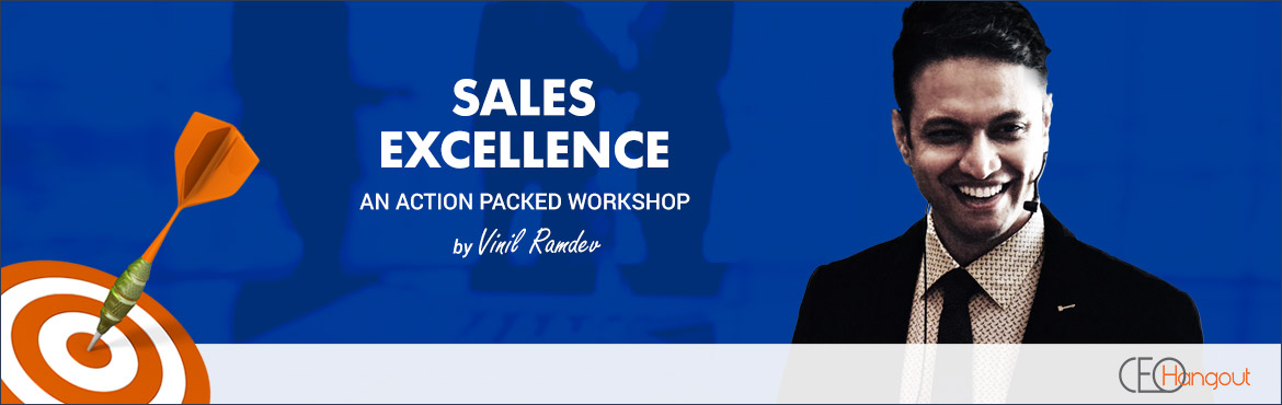 SALES EXCELLENCE - AN ACTION PACKED WORKSHOP By Vinil Ramdev
