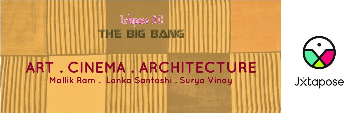Book Online Tickets for Jxtapose 0.0 : The Big Bang :: ART . CIN, Hyderabad. ART . CINEMA . ARCHITECTURE is an interactive talk by three well-known names in the film industry: Mr.Mallik Ram, a director, Ms.Lanka Santoshi, production designer and Mr. Surya Vinay, director of photography. The three of them are currently working