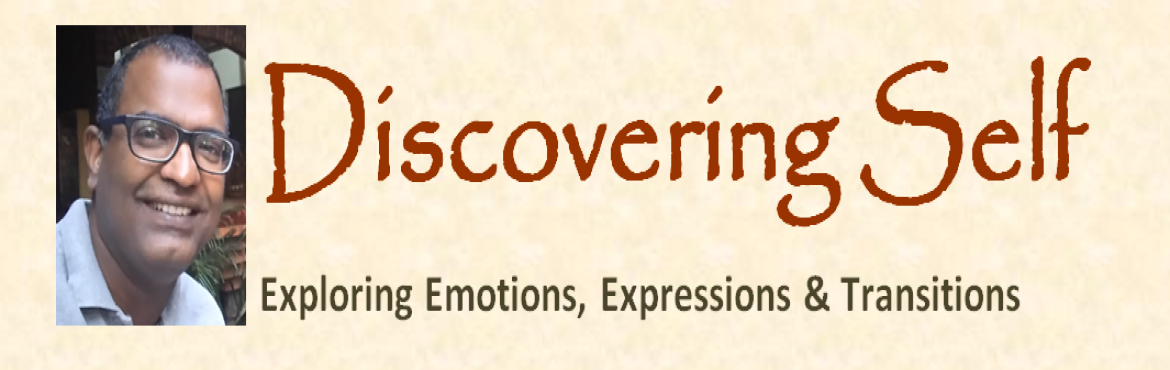 Book Online Tickets for Discovering Self - Exploring Emotions, E, Mumbai. Discovering Self Exploring Emotions, Expressions & Transitions   Introduction   Self-awareness has been highlighted as the most critical aspect of a leader across all times. This also holds true for entrepreneurs and professionals of al