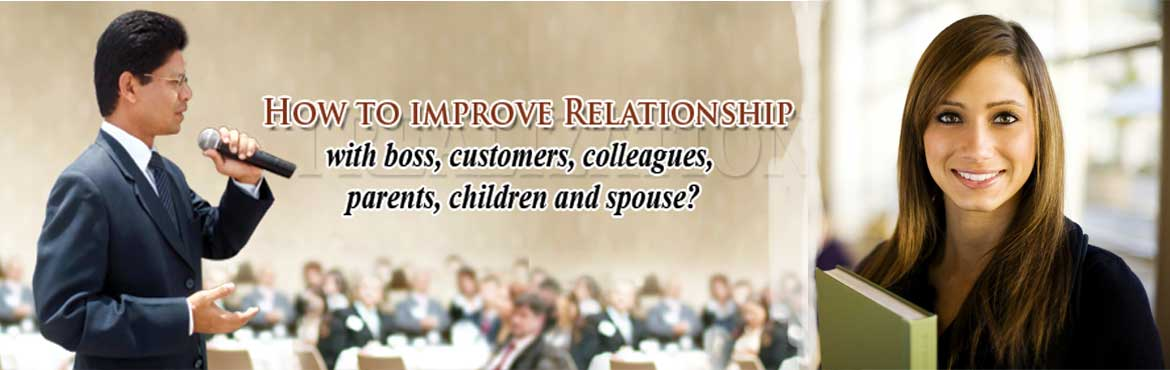How to improve relationship with boss, customer, parents, children and wife?