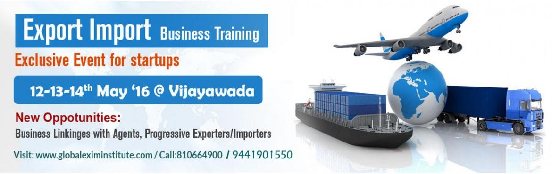 EXPORT-IMPORT Business Training  12-13-14 May 2017 @ Vijayawada