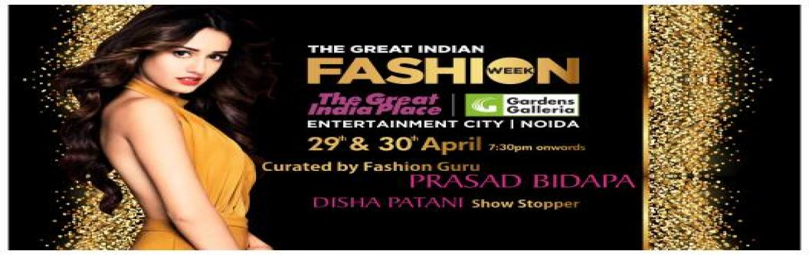 Book Online Tickets for THE GREAT INDIA FASHION WEEK, Noida.  Guest:India\'s Fashion Guru Mr. Prasad Bidapa  Bollywood Diva Disha Patani as a Showstopper  THE GREAT INDIA FASHION WEEK showcase breath-taking collections of all the available brand in TGIP Mall, which will be a lot m