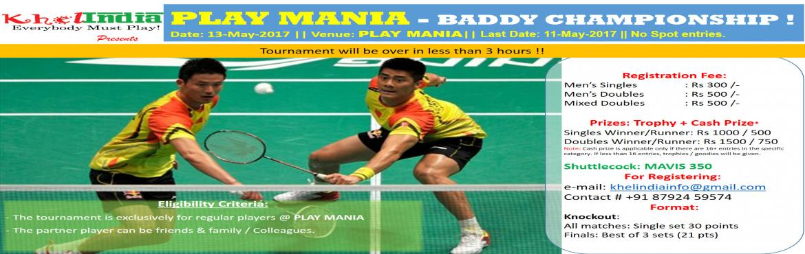 Book Online Tickets for Play Mania - Baddy Championship, Bengaluru. Date of Tournament: 13-May-2017 (Saturday) Last Date for Registration: 11-May-2017 Registration Fee: -      300 rs for Singles category -      500rs for Doubles category Rules for the tournament: ü  T