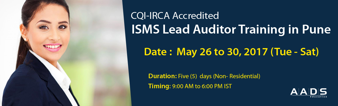 Book Online Tickets for CQI-IRCA Accredited ISMS Lead Auditor Tr, Pune.  Event Name: CQI-IRCA Accredited ISMS Lead Auditor Training in Pune|5 Days Exclusive Training.   TITLE  CQI-IRCA Accredited ISMS Lead Auditor Training in Pune. OVERVIEW: The course will be conducted by our experienced lead auditor