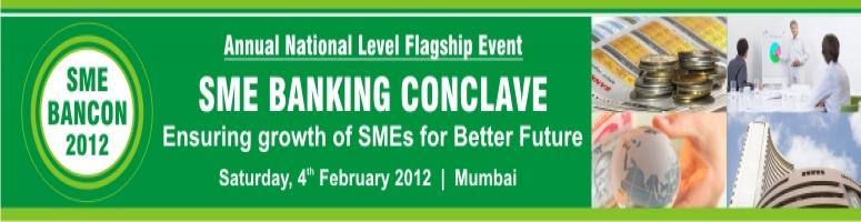 Book Online Tickets for SME BANKING CONCLAVE 2012, . The Banks and Financial Institutions are the main sources of funding and financing for SME Sector and other enterprises for start-ups, business expansion and diversification. Also currently the NBFCs, HNIs, VCs and PEs are keen to invest and finance