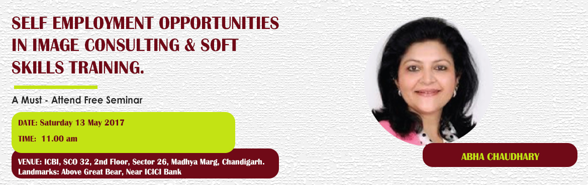 Book Online Tickets for Self Employment Opportunities in Image C, Chandigarh. A must attend ICBI Seminar for thoseaspiring to be Self Employed as an Image Consultant & Soft Skills Trainer. Who should attend?  Women on sabbatical, looking for self-employment opportunities as a second career Housewives, looking for sel