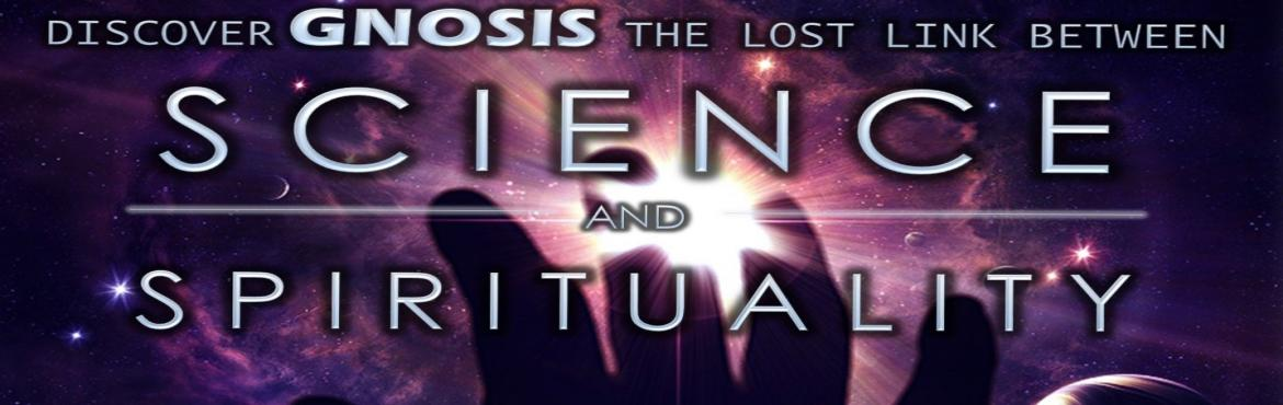 Discover GNOSIS The lost link between Science and Spirituality