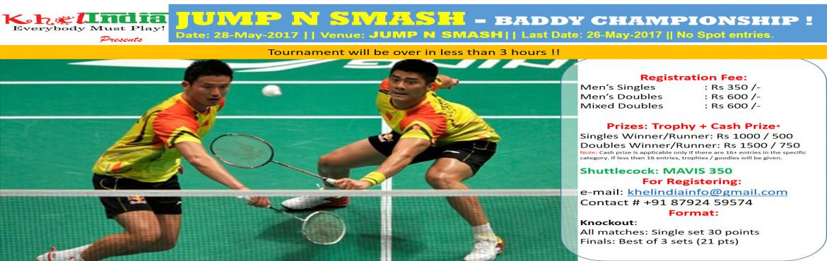 Book Online Tickets for JumpNSmash - Baddy Championship, Bengaluru. Date of Tournament: 28-May-2017 Last Date for Registration: 26-May-2017 Registration Fee: -      350 rs for Singles category -      600rs for Doubles category Rules for the tournament: ü  The tourname