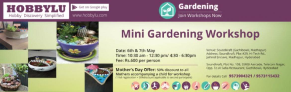 Book Online Tickets for Mini Gardening Workshop by Hobbylu, Hyderabad. Mother\'s Day Special Event On the occasion of Mother's Day on May 8th, Hobbylu - Hobby Discovery Platform presents Mini Gardening workshop during Mother's Day weekend …because we feel Mothers are special. The workshop is a combina