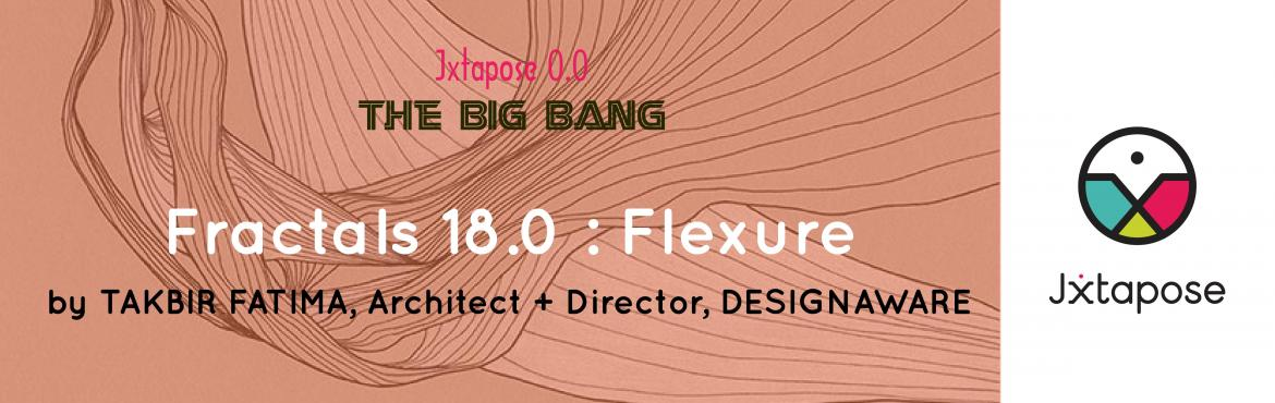 Jxtapose 0.0 : The Big Bang :: Fractals 18.0 : Flexure