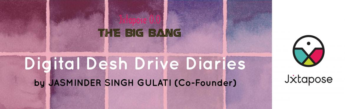 Jxtapose 0.0 : The Big Bang :: Digital Desh Drive Diaries