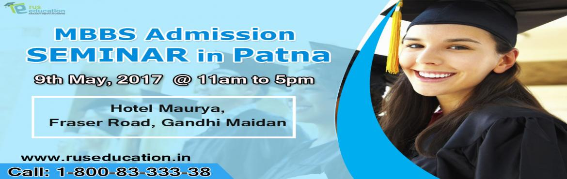 Book Online Tickets for MBBS Admission Guidance Seminar in Patna, Patna. MBBS Admission Guidance Seminar in PatnaAttend FREE Seminar in Patna and Get Complete Guidance for MBBS Admission. Call: 1-800-83-333-38Time: 11am to 5pmDate: 9th May 2017Venue: Hotel Maurya,Fraser Road, Gandhi MaidanVisit-http://www.ruseducati