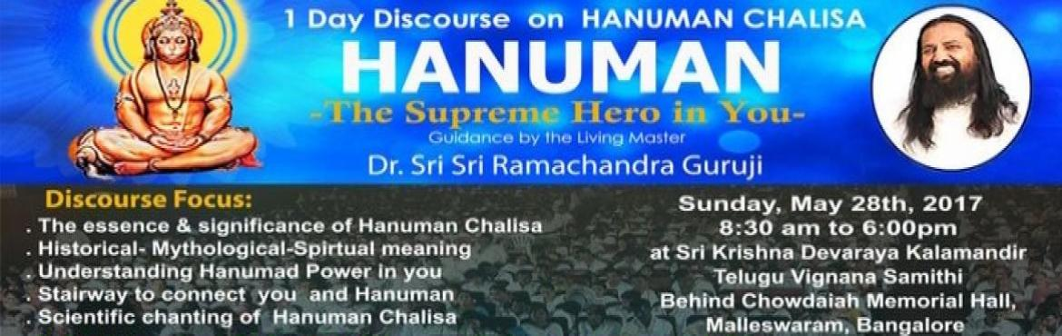 Book Online Tickets for 1 Day Discourse on Hanuman Chalisa, Bengaluru.  Redefine Your Body and Mind - Scientific Chanting of Hanuman Chalisa Set your Goals by reprogramming your Body and mind. Improve Your Concentration, Physical and Mental Health.   Historical-Mythological-Spiritual Meaning Essence and S