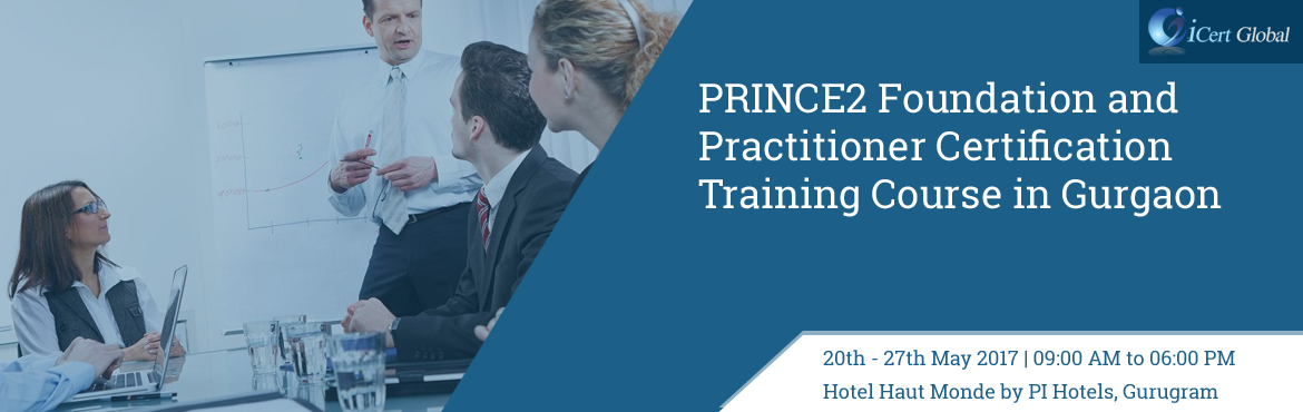 PRINCE2 Foundation and Practitioner Certification Training Course in Gurgaon | iCert Global