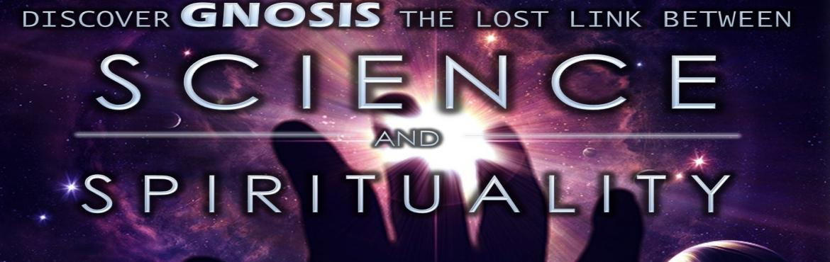 Explore GNOSIS - The lost link between Science and Spirituality