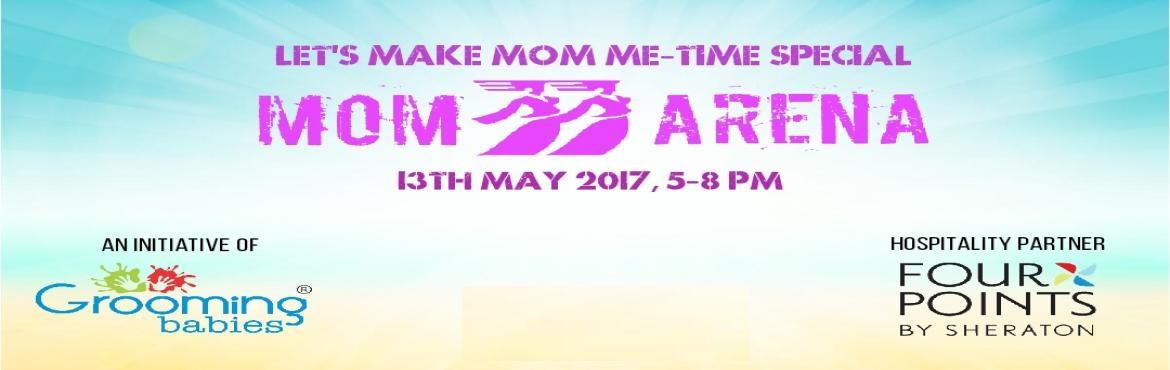 Book Online Tickets for Mom Arena, Mumbai. CONCEPT: Mom Arena 2017 is the event to celebrate motherhood. We want to show mothers they are loved, and that we admire them for impacting children\'s lives in a profound and meaningful way. Being a mom makes you part of one of the finest