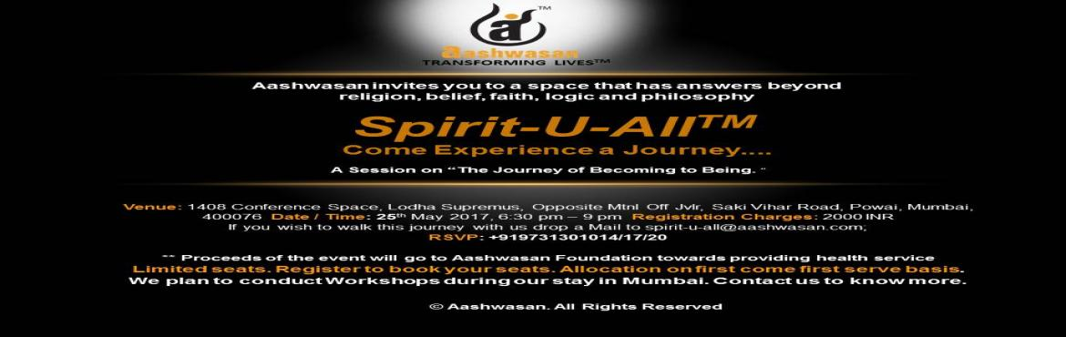 """Book Online Tickets for Spirit U All, Mumbai. Aashwasan invites you to a space that has answers beyond religion, belief, faith, logic and philosophy - Spirit-U-AllTM Come Experience a Journey....A Session on """"The Journey of Becoming to Being""""Day after day there is a const"""