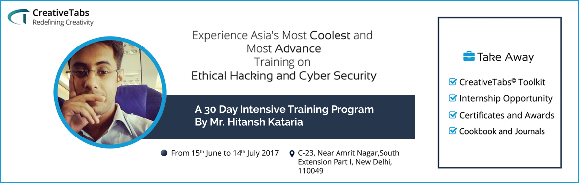 Book Online Tickets for One Month Intensive Training And Interns, New Delhi. This Summer Feel The Heat Of Security & Learn Something Out Of The Box. Creative Tabs Invites Everyone Who Is Enthusiastic To Learn Ethical Hacking & Cyber Security, For 30 Days Of Intensive Training Program On Hacking & Cyber Security By
