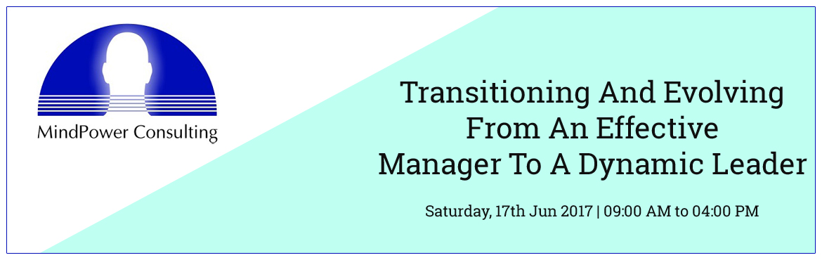 Transitioning And Evolving - From An Effective Manager To A Dynamic Leader