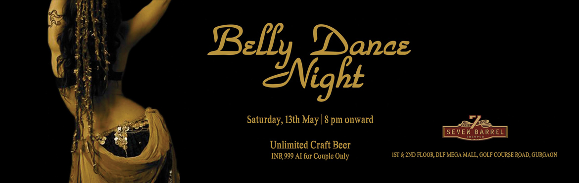 Belly Dance Night at 7 Barrel Brew Pub 13th May