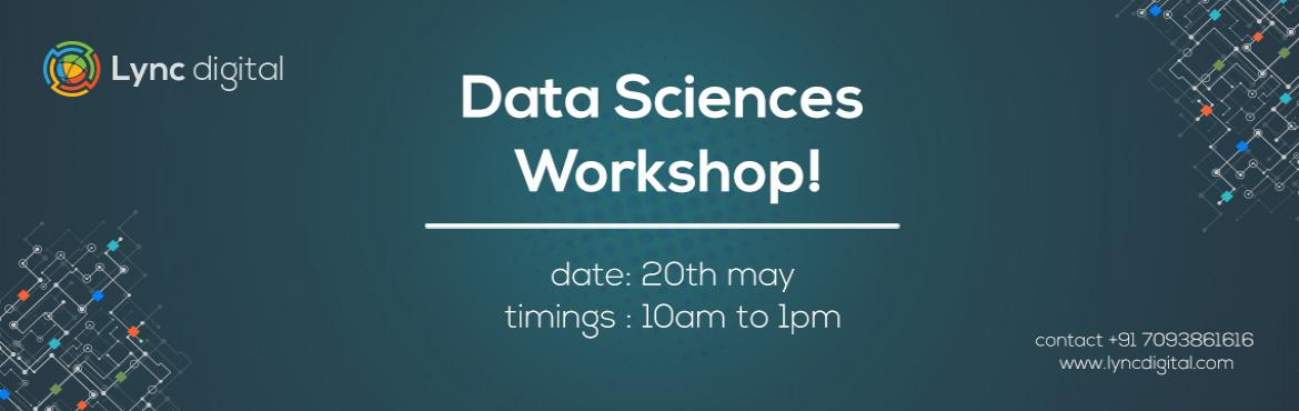 Book Online Tickets for Free one Day Workshop on Data Science, Hyderabad. Lync Digital invites all the technology enthusiasts for one day workshop on Data Science, saturday i.e.,20th May at 10.00 A.M. Attending this workshop helps to build your career in this technology. Hurry up, its free and we have limited seats. Regist