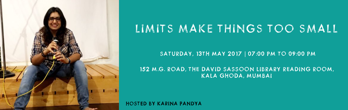 Book Online Tickets for Limits Make Things Too Small , Mumbai.    A platform for poets and budding and established artists to be hosted at the David Sassoon Library & Reading Room, Kala Ghoda.            Literary events, especially open-mics have proven that India has no dearth of talent.