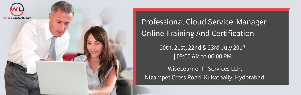 Book Online Tickets for Professional Cloud Service Manager Train, Hyderabad. OVERVIEW   In an increasingly interconnected and complex IT environment, IT management is under pressure to deliver more agile IT services and adapt to change. Organizations are adopting strategies that include cloud computing in order to meet t