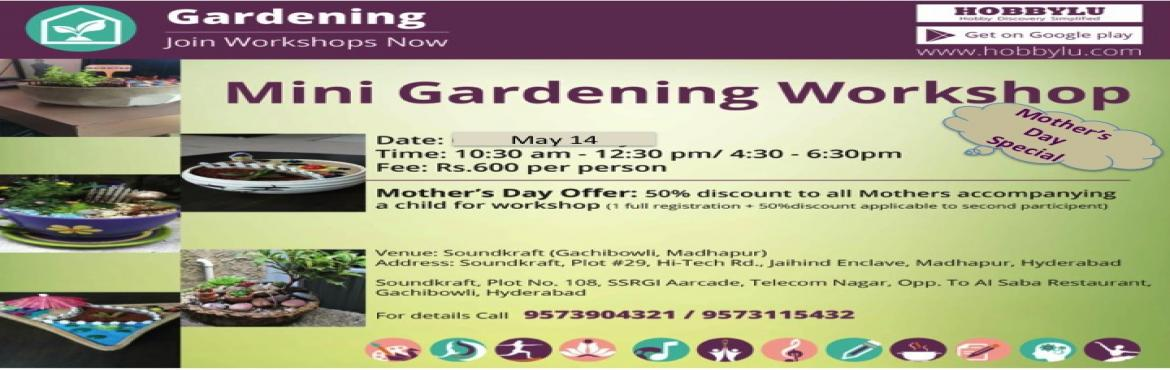 Book Online Tickets for Mini Gardening Workshop By Hobbylu, Hyderabad.   Mother\'s Day Special Event    On the occasion of Mother's Day on May 14th, Hobbylu - Hobby Discovery Platform presents Mini Gardening workshop during Mother's Day weekend …because we feel Mothers are special. The