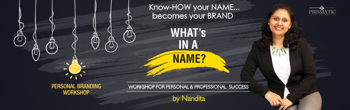 Book Online Tickets for Whats In A Name, Chennai. Shakespeare said, \'What\'s in a name?\' Well, lots. When people recognise you as a Brand your chances of being successful increase by 80%. Hence, Personal Branding is important in today\'s world. It should be a part of your business and career plan.